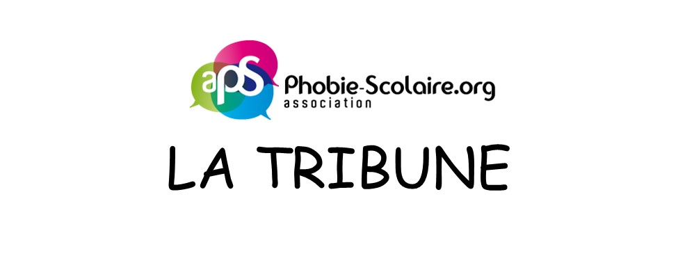 La tribune de l'association APS phobie scolaire
